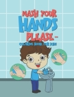 Wash Your Hands Please - Coloring Book For Kids: 25 Fun Designs For Boys And Girls - Perfect For Young Children To Encourage Hand Washing Preschool Ki Cover Image