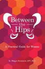 Between the Hips: A Practical Guide for Women Cover Image