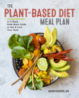 The Plant-Based Diet Meal Plan: A 3-Week Kickstart Guide to Eat & Live Your Best Cover Image
