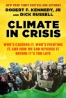 Climate in Crisis: Who's Causing It, Who's Fighting It, and How We Can Reverse It Before It's Too Late Cover Image