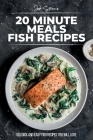 20 Minute Meals - Fish Recipes: 50 Quick And Easy Fish Recipes You Will Love Cover Image