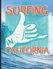 Best Surfing In California: Surf, ride the wave, take the big crushers with your surfboard Cover Image