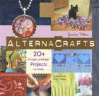 Alternacrafts: 20+ Hi-Style Lo-Budget Projects to Make Cover Image