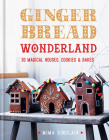 Gingerbread Wonderland: 30 Magical Houses Cookies and Bakes Cover Image
