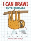 I Can Draw! Cute Animals: Easy Step-By-Step Drawings Cover Image