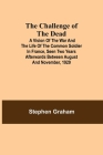 The Challenge of the Dead; A vision of the war and the life of the common soldier in France, seen two years afterwards between August and November, 19 Cover Image