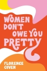 Women Don't Owe You Pretty Cover Image