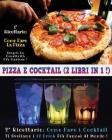 Pizza E Cocktail - (2 Books in 1) - Libro in Italiano Contenente Le Migliori Ricette Di Bar E Di Cucina - Full Color Paperback - Italian Version: Ques Cover Image