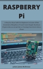 Raspberry Pi: A Step-by-Step Guide for Beginners to Learn All the Essentials of Raspberry Pi and Create Simple Hardware Projects Lik Cover Image