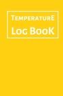 Temperature Log Book: Food Temperature Log Sheet, Temperature Check Sheet, Fridge Temperature Record Sheet Template, Temperature Recorder Cover Image
