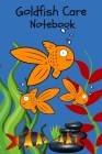 Goldfish Care Notebook: Customized Compact Goldfish Aquarium Logging Book, Thoroughly Formatted, Great For Tracking & Scheduling Routine Maint Cover Image