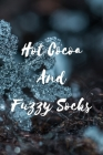 Hot Cocoa And Fuzzy Socks: Beautiful Seasonal Notebook For Cold, Winter and Snow Lovers with Cute Snowflake (6x9) Cover Image