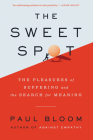 The Sweet Spot: The Pleasures of Suffering and the Search for Meaning Cover Image
