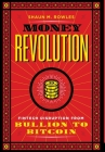 Money Revolution: Fintech Disruption from Bullion to Bitcoin Cover Image