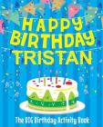 Happy Birthday Tristan - The Big Birthday Activity Book: (Personalized Children's Activity Book) Cover Image
