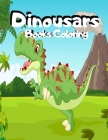 Dinousars Books Coloring: Cute and Fun Dinosaur Coloring Book for Kids & Toddlers - Childrens Activity Books Art Supplies Coloring Books For Boy Cover Image