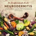 Die hautfreundliche Küche - Neurodermitis: Leckere Rezepte für eine bewusste Ernährung als Beitrag zur Linderung der Hauterkrankung Cover Image