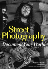 Street Photography: Document Your World Cover Image