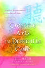 The Creative Arts in Dementia Care: Practical Person-Centred Approaches and Ideas Cover Image