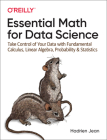 Essential Math for Data Science: Take Control of Your Data with Fundamental Calculus, Linear Algebra, Probability, and Statistics Cover Image