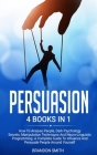 Persuasion: 4 Books in 1: How to Analyse People, Dark Psychology Secrets, Manipulation Techniques and Neuro-Linguistic Programming Cover Image