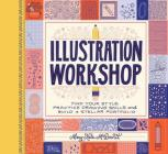 Illustration Workshop: Find Your Style, Practice Drawing Skills, and Build a Stellar Portfolio (Craft Books, Books for Artists, Creative Books) Cover Image