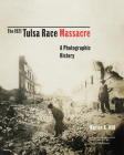 The 1921 Tulsa Race Massacre, 1: A Photographic History Cover Image