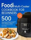 Foodi Multi-Cooker Cookbook For Beginners: Top 500 Quick, Easy and Delicious Foodi Multi-Cooker Recipes to Pressure Cook, Air Fry, Dehydrate, and More Cover Image