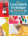 The Coverstitch Technique Manual: The complete guide to sewing with a coverstitch machine Cover Image