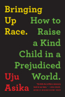 Bringing Up Race: How to Raise a Kind Child in a Prejudiced World Cover Image