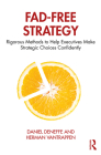 Fad-Free Strategy: Rigorous Methods to Help Executives Make Strategic Choices Confidently Cover Image