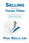 Selling Through Tough Times: Grow Your Profits and Mental Resilience Through Any Downturn Cover Image