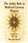 The Arabic Role in Medieval Literary History: A Forgotten Heritage (Middle Ages) Cover Image
