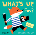 What's Up Fox?: Dressing Up (What's Up? #4) Cover Image