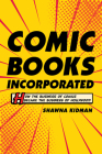 Comic Books Incorporated: How the Business of Comics Became the Business of Hollywood Cover Image
