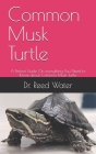 Common Musk Turtle: A Perfect Guide On everything You Need to Know about Common Musk Turtle Cover Image