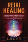 Reiki Healing: A Spiritual Healing and Self Improvement Guide to Increase Energy, Improve Health, Reduce Stress, and Feel Amazing Cover Image