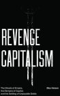 Revenge Capitalism: The Ghosts of Empire, the Demons of Capital, and the Settling of Unpayable Debts  Cover Image