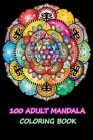 100 Adult Mandala Coloring Book: ntricate Patterns For Relaxation And Stress Relie _ Adult Coloring Book 100 Mandala Images Stress Management Coloring Cover Image