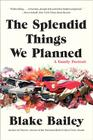 The Splendid Things We Planned: A Family Portrait Cover Image