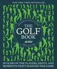 The Golf Book: Twenty Years of the Players, Shots, and Moments That Changed the Game Cover Image