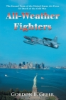 All-Weather Fighters: The Second Team of the United States Air Force for Much of the Cold War Cover Image