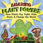 Amazing Plant Powers: How Plants Fly, Fight, Hide, Hunt, and Change the World Cover Image