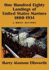One Hundred Eighty Landings of United States Marines 1800-1934, a Brief History Cover Image