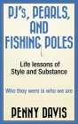PJ's, Pearls and Fishing Poles: Life Lessons of Style and Substance Cover Image