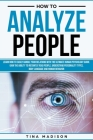 How to Analyze People: Learn How to Handle Your Relations with The Ultimate Psychology of Human Behaviors Guide. Gain the Ability to Instantl Cover Image