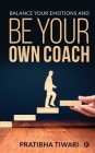 Balance Your Emotions and Be Your Own Coach Cover Image
