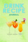 Drink Recipe Notebook: Cocktail Recipes Notebook - Blank Recipe Book To Write In Your Custom Mixed Drinks - Bar Mixology Journal - Drink Reci Cover Image