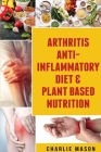 Arthritis Anti Inflammatory Diet & Plant Based Nutrition Cover Image