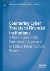 Countering Cyber Threats to Financial Institutions: A Private and Public Partnership Approach to Critical Infrastructure Protection Cover Image